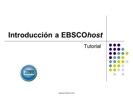 Support.ebsco.com Introducción a EBSCOhost Tutorial.