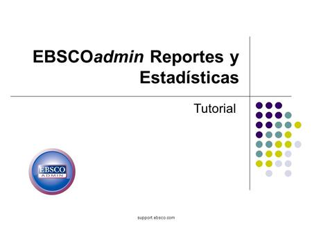 Support.ebsco.com EBSCOadmin Reportes y Estadísticas Tutorial.