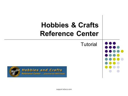 Support.ebsco.com Hobbies & Crafts Reference Center Tutorial.