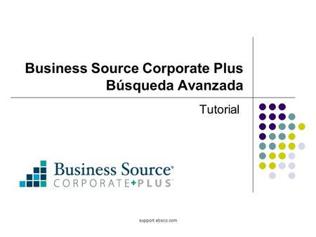 Support.ebsco.com Business Source Corporate Plus Búsqueda Avanzada Tutorial.