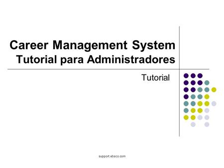 Support.ebsco.com Career Management System Tutorial para Administradores Tutorial.