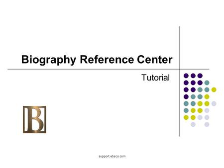 Support.ebsco.com Biography Reference Center Tutorial.
