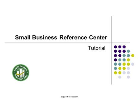 Support.ebsco.com Small Business Reference Center Tutorial.