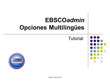 Support.ebsco.com EBSCOadmin Opciones Multilingües Tutorial.