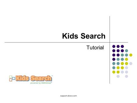 Support.ebsco.com Kids Search Tutorial. Bienvenido al tutorial de EBSCO sobre Kids Search. El interfaz de Kids Search ofrece los niños de kinder hasta.