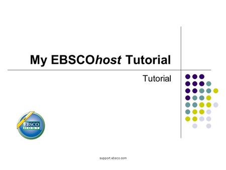 Support.ebsco.com My EBSCOhost Tutorial Tutorial.