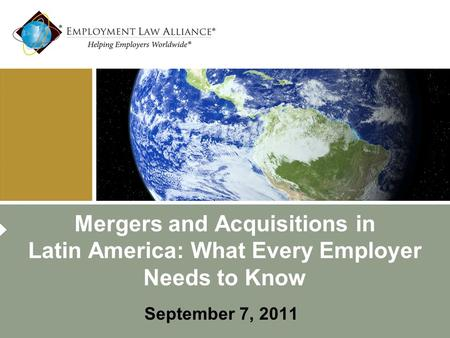 Mergers and Acquisitions in Latin America: What Every Employer Needs to Know September 7, 2011.
