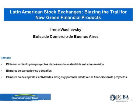 Irene Wasilevsky Bolsa de Comercio de Buenos Aires Latin American Stock Exchanges: Blazing the Trail for New Green Financial Products Temario El financiamiento.