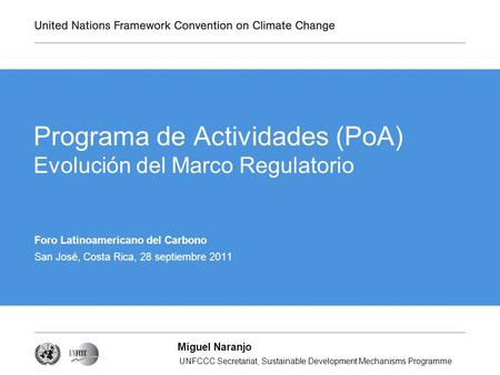 UNFCCC Secretariat, Sustainable Development Mechanisms Programme Amit THUSU Programa de Actividades (PoA) Evolución del Marco Regulatorio Foro Latinoamericano.