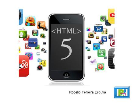 Rogelio Ferreira Escutia. 2 Filosofía HTML 5 Simple is better. Simplify wherever possible.