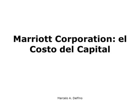 Marcelo A. Delfino Marriott Corporation: el Costo del Capital.