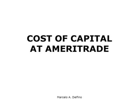 Marcelo A. Delfino COST OF CAPITAL AT AMERITRADE.