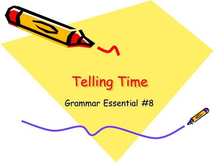 Telling Time Grammar Essential #8. Telling the hour From 2:00 to 12:00, you use the phrase, Son las __(the number)_______. For example: It is 3:00. Son.