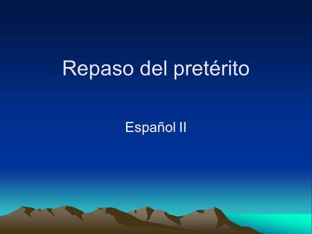 Repaso del pretérito Español II. What should you study… -Vocab chapter 1 (pg. 28) -Irregular Preterite Verbs - Family Verbs (i) pg. 10 - Family Verbs.