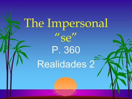 The Impersonal se P. 360 Realidades 2 The Impersonal se l In English we often use they, you, one, or people in an impersonal or indefinite sense meaning.