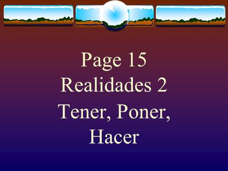 Page 15 Realidades 2 Tener, Poner, Hacer The Verb TENER The verb TENER, which means to have follows the pattern of other -er verbs.