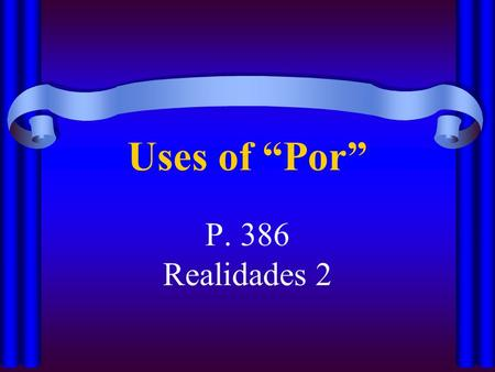 Uses of Por P. 386 Realidades 2 Uses of Por You know several expressions that use por. See if you can remember them all.