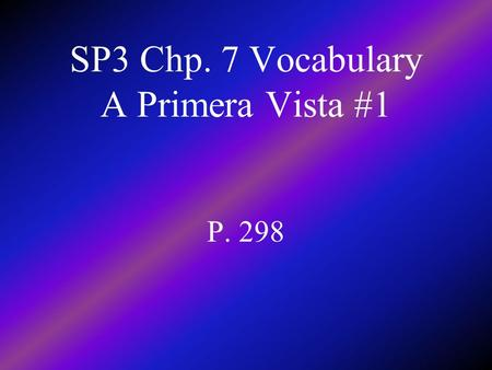 SP3 Chp. 7 Vocabulary A Primera Vista #1 P. 298 improbable unlikely.
