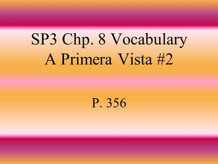 SP3 Chp. 8 Vocabulary A Primera Vista #2 P. 356 luchar to fight.