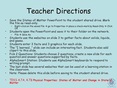 Teacher Directions Save the States of Matter PowerPoint to the student shared drive. Mark the file as read-only. –Right-click on the saved file go to Properties.