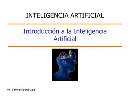 Introducción a la Inteligencia Artificial Mg. Samuel Oporto Díaz INTELIGENCIA ARTIFICIAL.