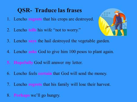 QSR- Traduce las frases 1.Lencho regrets that his crops are destroyed. 2.Lencho tells his wife not to worry. 3.Lencho says the hail destroyed the vegetable.