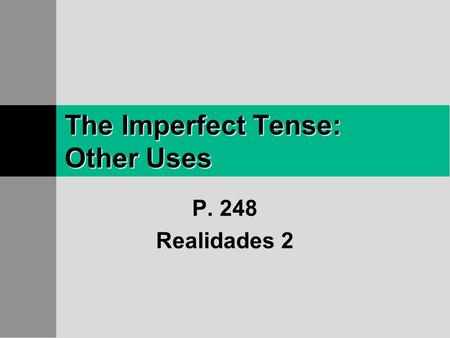The Imperfect Tense: Other Uses P. 248 Realidades 2.