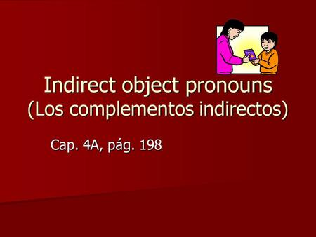 Indirect object pronouns (Los complementos indirectos) Cap. 4A, pág. 198.