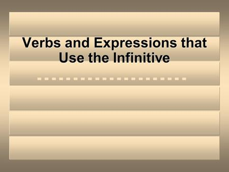 Verbs and Expressions that Use the Infinitive Verbs that Use the Infinitive When you use two verbs together in Spanish, the second one is usually the.