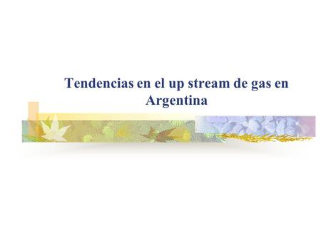 Tendencias en el up stream de gas en Argentina