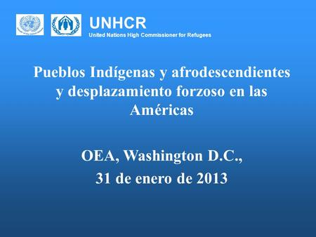 UNHCR United Nations High Commissioner for Refugees Pueblos Indígenas y afrodescendientes y desplazamiento forzoso en las Américas OEA, Washington D.C.,