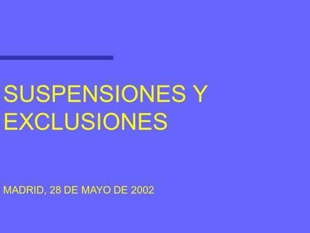 SUSPENSIONES Y EXCLUSIONES MADRID, 28 DE MAYO DE 2002.
