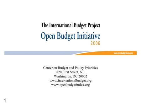 1 Center on Budget and Policy Priorities 820 First Street, NE Washington, DC 20002 www.internationalbudget.org www.openbudgetindex.org.