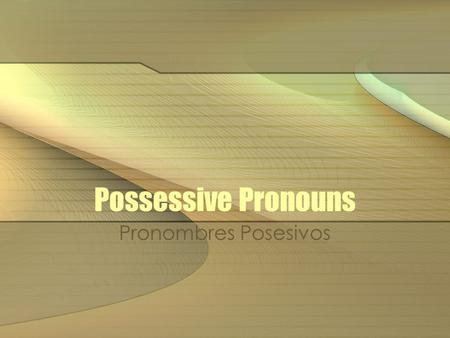 Possessive Pronouns Pronombres Posesivos. Possessive Pronouns Let´s look at the possessive adjectives first. There are two sets. The first set goes before.