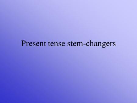 Present tense stem-changers. Stem-changing verbs are so named because of a vowel that changes in the stem in certain forms.
