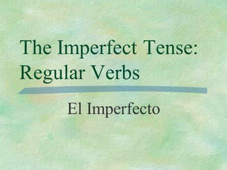 The Imperfect Tense: Regular Verbs El Imperfecto.