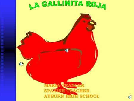 LA GALLINITA ROJA MARIA TRAXLER SPANISH TEACHER AUBURN HIGH SCHOOL.