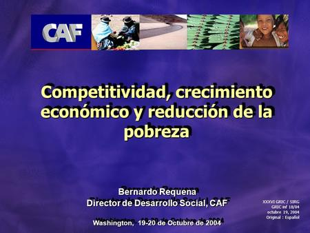 Bernardo Requena Director de Desarrollo Social, CAF Washington, 19-20 de Octubre de 2004 Bernardo Requena Director de Desarrollo Social, CAF Washington,