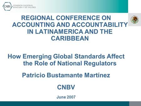 REGIONAL CONFERENCE ON ACCOUNTING AND ACCOUNTABILITY IN LATINAMERICA AND THE CARIBBEAN How Emerging Global Standards Affect the Role of National Regulators.