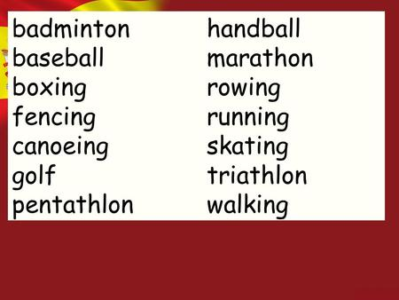 Badminton baseball boxing fencing canoeing golf pentathlon handball marathon rowing running skating triathlon walking.