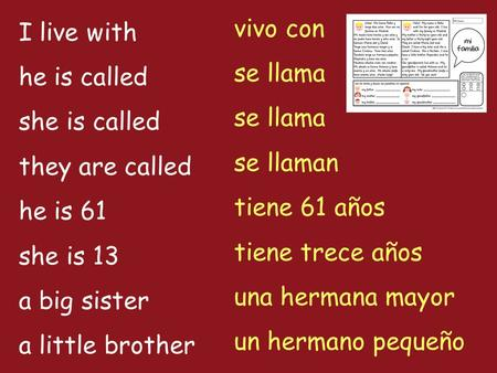 I live with he is called she is called they are called he is 61 she is 13 a big sister a little brother vivo con se llama se llaman tiene 61 años tiene.