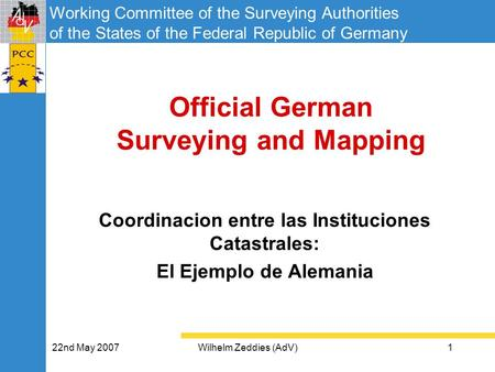 Working Committee of the Surveying Authorities of the States of the Federal Republic of Germany 22nd May 2007Wilhelm Zeddies (AdV)1 Official German Surveying.