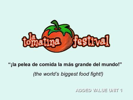 ¡la pelea de comida la más grande del mundo! (the worlds biggest food fight!) ADDED VALUE UNIT 1.