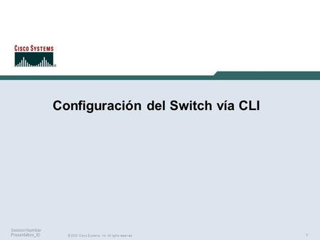 1 © 2003 Cisco Systems, Inc. All rights reserved. Session Number Presentation_ID Configuración del Switch vía CLI.
