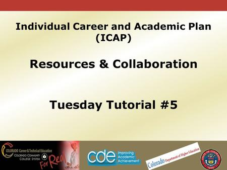 Individual Career and Academic Plan (ICAP) Resources & Collaboration Tuesday Tutorial #5.