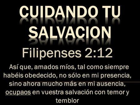 CUIDANDO TU SALVACION Filipenses 2:12