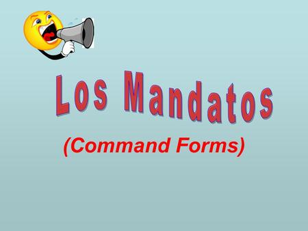 (Command Forms). 3 Types of Commands 1)Tú (Informal Command) Informal / Telling somebody to do or not to do something This is the most common type of.
