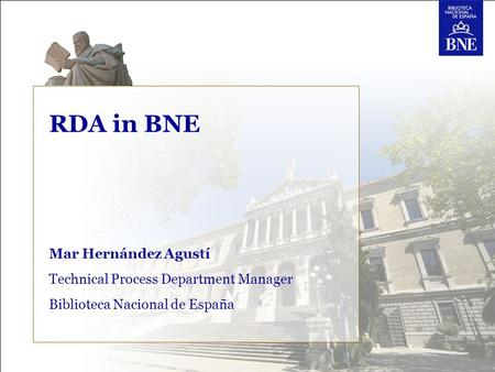 RDA in BNE Mar Hernández Agustí Technical Process Department Manager Biblioteca Nacional de España.