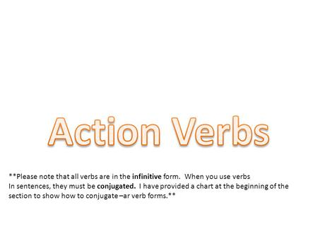 **Please note that all verbs are in the infinitive form. When you use verbs In sentences, they must be conjugated. I have provided a chart at the beginning.