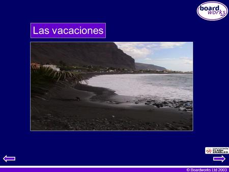 © Boardworks Ltd 2003 Las vacaciones. © Boardworks Ltd 2003 Many slides contain teacher's notes. To access these notes go to 'Notes Page View' (PowerPoint.